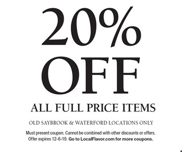 20% off all full price items. Old Saybrook & Waterford locations only. Must present coupon. Cannot be combined with other discounts or offers. Offer expires 12-6-19. Go to LocalFlavor.com for more coupons.