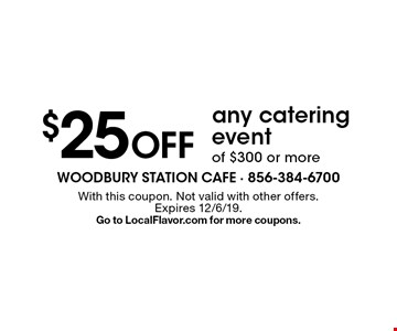 $25 Off any catering event of $300 or more. With this coupon. Not valid with other offers. Expires 12/6/19. Go to LocalFlavor.com for more coupons.