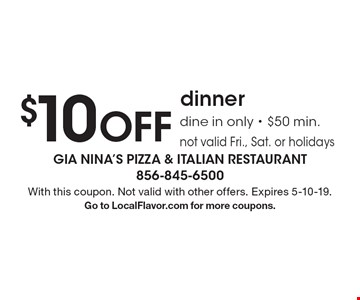 $10 off dinner dine in only - $50 min. not valid Fri., Sat. or holidays. With this coupon. Not valid with other offers. Expires 5-10-19. Go to LocalFlavor.com for more coupons.