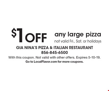 $1 off any large pizza not valid Fri., Sat. or holidays. With this coupon. Not valid with other offers. Expires 5-10-19. Go to LocalFlavor.com for more coupons.