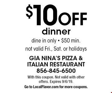 $10 off dinner. Dine in only. $50 min. Not valid Fri., Sat. or holidays. With this coupon. Not valid with other offers. Expires 9/6/19. Go to LocalFlavor.com for more coupons.