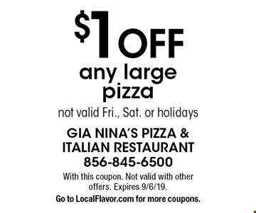 $1 off any large pizza. Not valid Fri., Sat. or holidays. With this coupon. Not valid with other offers. Expires 9/6/19. Go to LocalFlavor.com for more coupons.