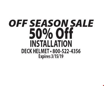 OFF SEASON SALE 50% OFF INSTALLATION. Expires 3/15/19