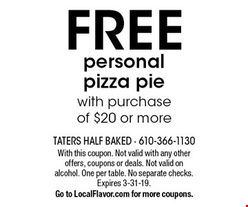 FREE personal pizza pie with purchase of $20 or more. With this coupon. Not valid with any other offers, coupons or deals. Not valid on alcohol. One per table. No separate checks. Expires 3-31-19. Go to LocalFlavor.com for more coupons.