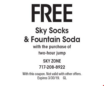FREE Sky Socks & Fountain Soda with the purchase of two-hour jump. With this coupon. Not valid with other offers. Expires 3/30/19.GL