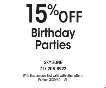 15%off Birthday Parties. With this coupon. Not valid with other offers. Expires 3/30/19.SL