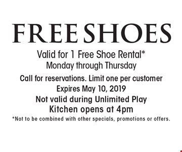 FREE SHOES Valid for 1 Free Shoe Rental *Monday through Thursday. Call for reservations. Limit one per customer. Expires May 10, 2019. Not valid during Unlimited PlayKitchen opens at 4pm*.Not to be combined with other specials, promotions or offers.