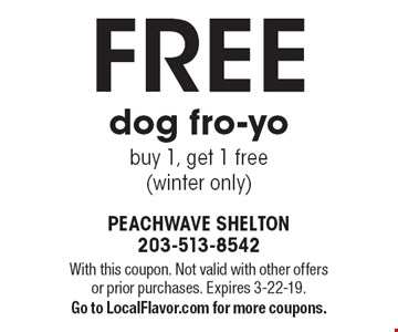 FREE dog fro-yo buy 1, get 1 free (winter only). With this coupon. Not valid with other offers or prior purchases. Expires 3-22-19. Go to LocalFlavor.com for more coupons.