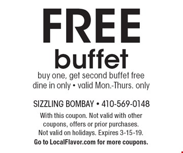 FREE buffet buy one, get second buffet free dine in only - valid Mon.-Thurs. only. With this coupon. Not valid with other coupons, offers or prior purchases.Not valid on holidays. Expires 3-15-19. Go to LocalFlavor.com for more coupons.