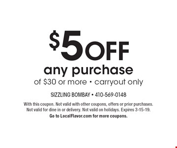 $5 OFF any purchase of $30 or more - carryout only. With this coupon. Not valid with other coupons, offers or prior purchases.Not valid for dine in or delivery. Not valid on holidays. Expires 3-15-19. Go to LocalFlavor.com for more coupons.