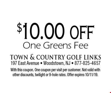$10.00 off One Greens Fee. With this coupon. One coupon per visit per customer. Not valid with other discounts, twilight or 9-hole rates. Offer expires 10/11/19.