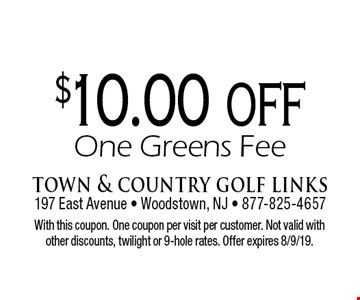 $10.00 off One Greens Fee. With this coupon. One coupon per visit per customer. Not valid with other discounts, twilight or 9-hole rates. Offer expires 8/9/19.