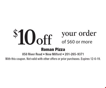 $10off your order of $60 or more. With this coupon. Not valid with other offers or prior purchases. Expires 12-6-19.