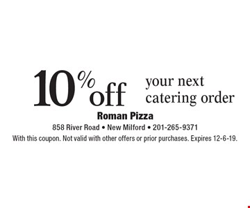 10% off your next catering order. With this coupon. Not valid with other offers or prior purchases. Expires 12-6-19.