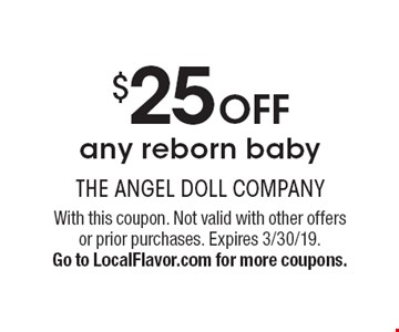 $25 OFF any reborn baby. With this coupon. Not valid with other offers or prior purchases. Expires 3/30/19. Go to LocalFlavor.com for more coupons.