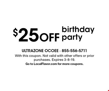 $25 OFF birthday party. With this coupon. Not valid with other offers or prior purchases. Expires 3-8-19.Go to LocalFlavor.com for more coupons.