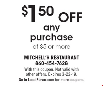 $1.50 Off any purchase of $5 or more. With this coupon. Not valid with other offers. Expires 3-22-19. Go to LocalFlavor.com for more coupons.