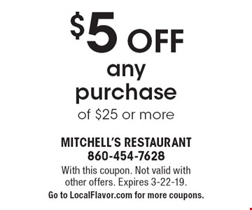 $5 Off any purchase of $25 or more. With this coupon. Not valid with other offers. Expires 3-22-19. Go to LocalFlavor.com for more coupons.