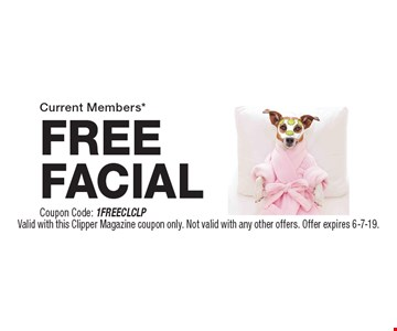 Current Members* FREE FACIAL Coupon Code: 1FREECLCLP. Valid with this Clipper Magazine coupon only. Not valid with any other offers. Offer expires 6-7-19.