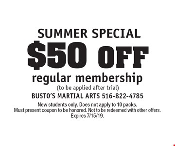 SUMMER SPECIAL $50 off regular membership(to be applied after trial). New students only. Does not apply to 10 packs. Must present coupon to be honored. Not to be redeemed with other offers. Expires 7/15/19.