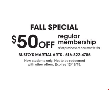Fall special $50 Off regular membership after purchase of one month trial. New students only. Not to be redeemed with other offers. Expires 12/19/19.