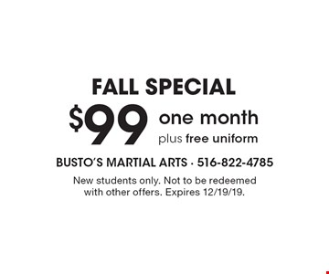 Fall special $99 one month plus free uniform. New students only. Not to be redeemed with other offers. Expires 12/19/19.