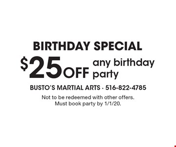 Birthday special $25 Off any birthday party. Not to be redeemed with other offers. Must book party by 1/1/20.