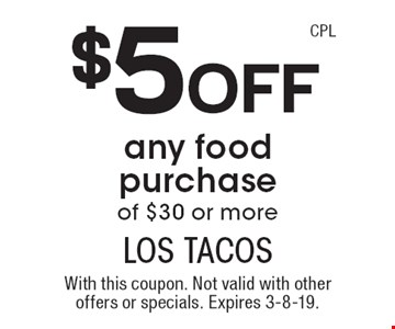 $5 off any food purchase of $30 or more. With this coupon. Not valid with other offers or specials. Expires 3-8-19.