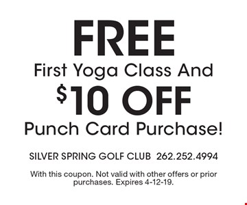 FREE First Yoga Class And $10 Off Punch Card Purchase!. With this coupon. Not valid with other offers or prior purchases. Expires 4-12-19.