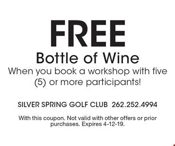 FREE Bottle of Wine When you book a workshop with five (5) or more participants!. With this coupon. Not valid with other offers or prior purchases. Expires 4-12-19.