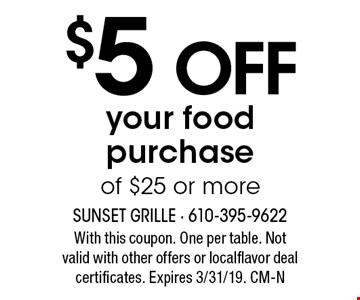 $5 OFF your food purchase of $25 or more. With this coupon. One per table. Not valid with other offers or localflavor deal certificates. Expires 3/31/19. CM-N