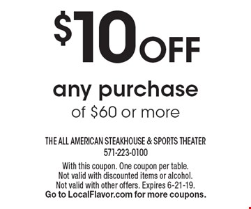 $10 Off any purchase of $60 or more. With this coupon. One coupon per table.Not valid with discounted items or alcohol.Not valid with other offers. Expires 6-21-19. Go to LocalFlavor.com for more coupons.