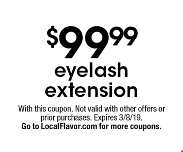 $99.99 eyelash extension. With this coupon. Not valid with other offers or prior purchases. Expires 3/8/19. Go to LocalFlavor.com for more coupons.