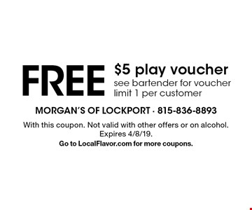Free $5 play voucher. See bartender for voucher. Limit 1 per customer. With this coupon. Not valid with other offers or on alcohol. Expires 4/8/19. Go to LocalFlavor.com for more coupons.