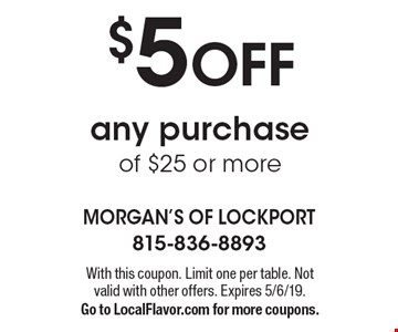$5 OFF any purchase of $25 or more. With this coupon. Limit one per table. Not valid with other offers. Expires 5/6/19. Go to LocalFlavor.com for more coupons.