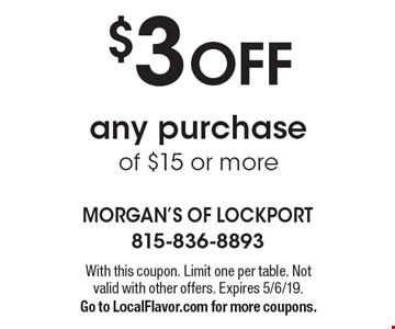 $3 OFF any purchase of $15 or more. With this coupon. Limit one per table. Not valid with other offers. Expires 5/6/19. Go to LocalFlavor.com for more coupons.