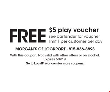 Free $5 play voucher. See bartender for voucher. Limit 1 per customer per day. With this coupon. Not valid with other offers or on alcohol. Expires 5/6/19. Go to LocalFlavor.com for more coupons.