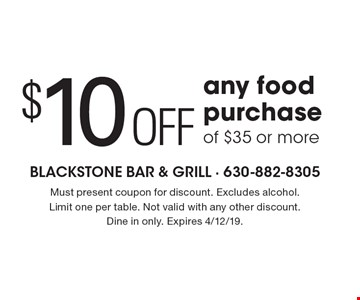 $10 off any food purchase of $35 or more. Must present coupon for discount. Excludes alcohol. Limit one per table. Not valid with any other discount. Dine in only. Expires 4/12/19.