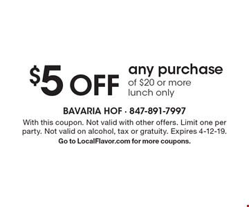 $5 OFF any purchase of $20 or more lunch only. With this coupon. Not valid with other offers. Limit one per party. Not valid on alcohol, tax or gratuity. Expires 4-12-19. Go to LocalFlavor.com for more coupons.