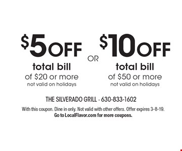 $10 off total bill of $50 or more. Not valid on holidays. $5 off total bill of $20 or more. Not valid on holidays. With this coupon. Dine in only. Not valid with other offers. Offer expires 3-8-19. Go to LocalFlavor.com for more coupons.