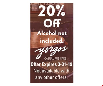 20% Off alcohol not included. Yorgos Casual Pub Fare. Offer expires 3/31/19. Not available with any other offers.