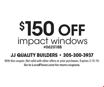 $150 OFF impact windows #062018B. With this coupon. Not valid with other offers or prior purchases. Expires 3-15-19. Go to LocalFlavor.com for more coupons.