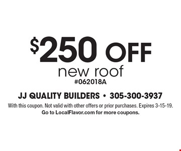 $250 OFF new roof #062018A. With this coupon. Not valid with other offers or prior purchases. Expires 3-15-19. Go to LocalFlavor.com for more coupons.