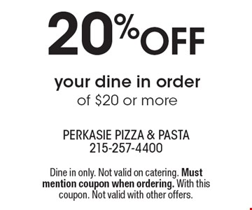 20% off your dine in order of $20 or more. Dine in only. Not valid on catering. Must mention coupon when ordering. With this coupon. Not valid with other offers.