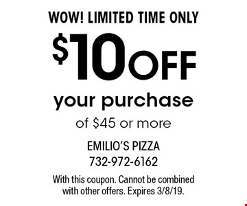 WOW! LIMITED TIME ONLY $10 OFF your purchase of $45 or more. With this coupon. Cannot be combined with other offers. Expires 3/8/19.