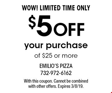 WOW! LIMITED TIME ONLY $5 OFF your purchase of $25 or more. With this coupon. Cannot be combined with other offers. Expires 3/8/19.