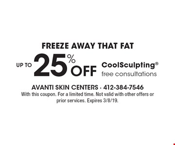 Freeze away that fat UP TO 25% Off CoolSculpting. Free consultations. With this coupon. For a limited time. Not valid with other offers or prior services. Expires 3/8/19.