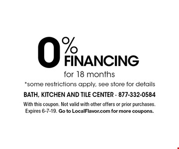 0% financing for 18 months *some restrictions apply, see store for details. With this coupon. Not valid with other offers or prior purchases. Expires 6-7-19. Go to LocalFlavor.com for more coupons.