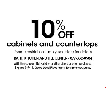 10% OFF cabinets and countertops. *some restrictions apply, see store for details. With this coupon. Not valid with other offers or prior purchases. Expires 6-7-19. Go to LocalFlavor.com for more coupons.