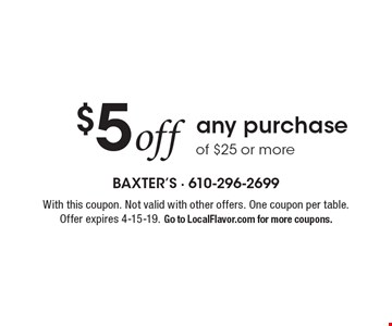 $5 off any purchase of $25 or more. With this coupon. Not valid with other offers. One coupon per table. Offer expires 4-15-19. Go to LocalFlavor.com for more coupons.